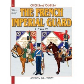 THE FRENCH IMPERIAL GUARD Vol 2 : Cavalry, 1804-1805