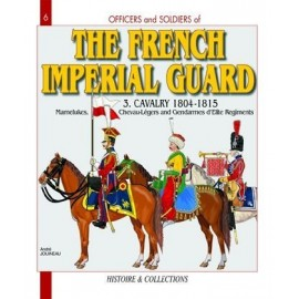 THE FRENCH IMPERIAL GUARD, VOL. 3 - Cavalry 1804-1815