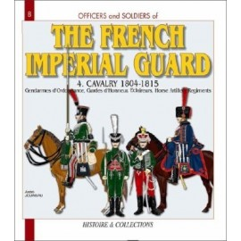 THE FRENCH IMPERIAL GUARD - VOL. 4 Cavalry 1804-1815